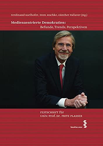Medienzentrierte Demokratien: Befunde, Trends, Perspektiven : Festschrift: Karlhofer, Ferdinand [Hrsg.],