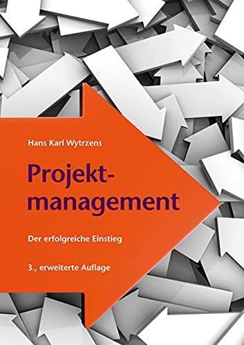 Projektmanagement. Der erfolgreiche Einstieg - Karl Wytrzens, Hans