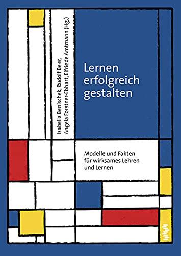 9783708912066: Lernen erfolgreich gestalten: Modelle und Fakten für wirksames Lehren und Lernen