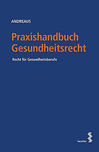 9783708912172: Praxishandbuch Gesundheitsrecht: Für Gesundheitseinrichtungen, Angehörige der Gesundheitsberufe, Behörden und Unternehmen