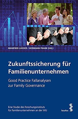 9783708913148: Zukunftssicherung für Familienunternehmen: Good Practice Fallanalysen zur Family Governance. Eine Studie des Forschungsinstituts für Familienunternehmen an der WU