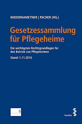 Gesetzessammlung für Pflegeheime: Die wichtigsten Rechtsgrundlagen für den Betrieb von Pflegeheimen...