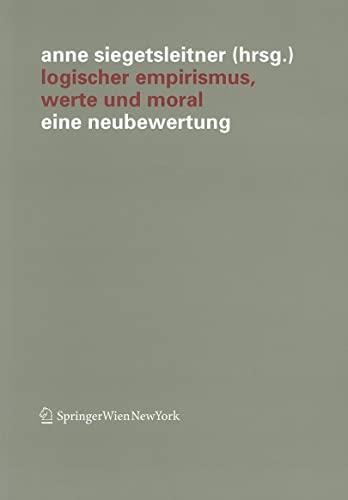 9783709101599: Logischer Empirismus, Werte und Moral: Eine Neubewertung (Veröffentlichungen des Instituts Wiener Kreis)
