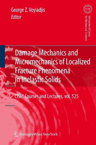 Damage Mechanics and Micromechanics of Localized Fracture Phenomena in Inelastic Solids: George Z. ...