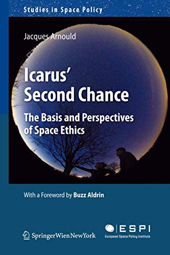 9783709107119: Icarus' Second Chance: The Basis and Perspectives of Space Ethics (Studies in Space Policy)