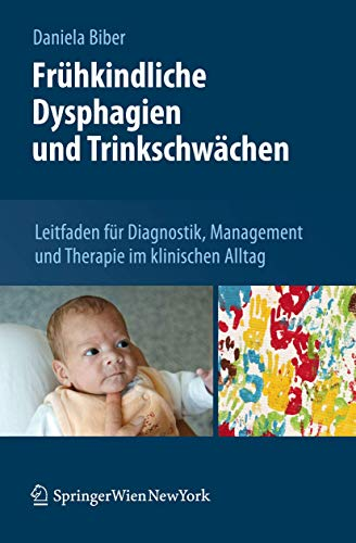 9783709109700: Frühkindliche Dysphagien und Trinkschwächen: Leitfaden für Diagnostik, Management und Therapie im klinischen Alltag (German Edition)
