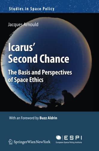 9783709111185: Icarus' Second Chance: The Basis and Perspectives of Space Ethics (Studies in Space Policy)