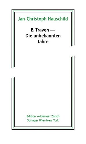 9783709111543: B. Traven – Die unbekannten Jahre (Edition Voldemeer Zürich) (German Edition)