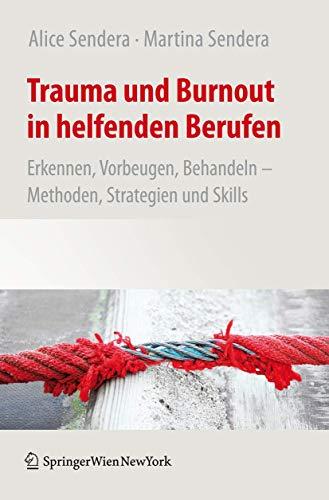 9783709112434: Trauma und Burnout in helfenden Berufen: Erkennen, Vorbeugen, Behandeln - Methoden, Strategien und Skills (German Edition)