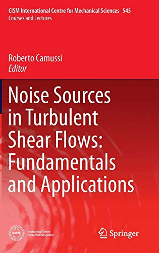 Noise Sources in Turbulent Shear Flows: Fundamentals and Applications: Roberto Camussi