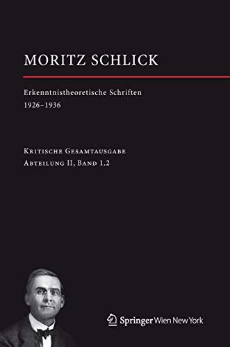 9783709115084: Moritz Schlick. Erkenntnistheoretische Schriften 1926-1936 (Moritz Schlick. Gesamtausgabe)