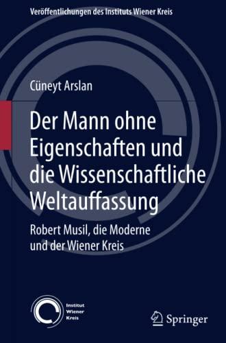 9783709115763: Der Mann ohne Eigenschaften und die Wissenschaftliche Weltauffassung: Robert Musil, die Moderne und der Wiener Kreis (Veröffentlichungen des Instituts Wiener Kreis) (German Edition)