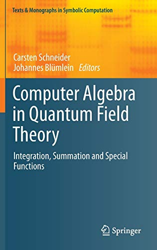 9783709116159: Computer Algebra in Quantum Field Theory: Integration, Summation and Special Functions (Texts & Monographs in Symbolic Computation)