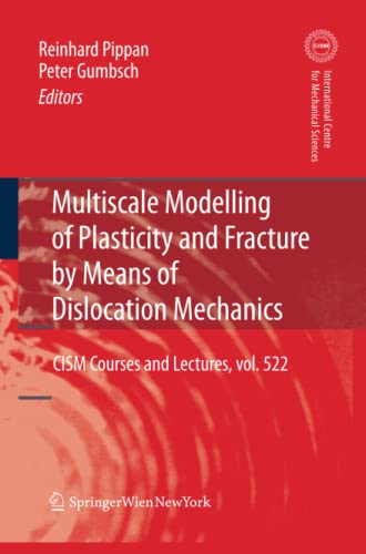 Multiscale Modelling of Plasticity and Fracture by Means of Dislocation Mechanics (CISM ...
