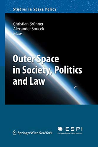 Outer Space in Society, Politics and Law (Studies in Space Policy): Christian Brunner and Alexander...