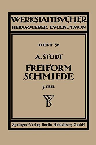 Freiformschmiede: Dritter Teil: Einrichtung Und Werkzeuge Der: Stodt, A.