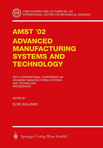 9783709125571: AMST'02 Advanced Manufacturing Systems and Technology: Proceedings of the Sixth International Conference (CISM International Centre for Mechanical Sciences)