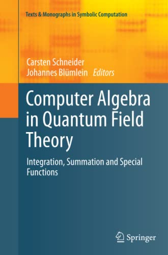 9783709148495: Computer Algebra in Quantum Field Theory: Integration, Summation and Special Functions (Texts & Monographs in Symbolic Computation)