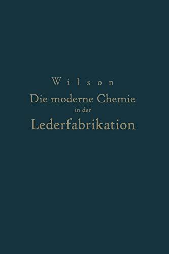 Die Moderne Chemie in Ihrer Anwendung in Der Lederfabrikation Vom Verfasser Genehmigte Und Von Ihm ...