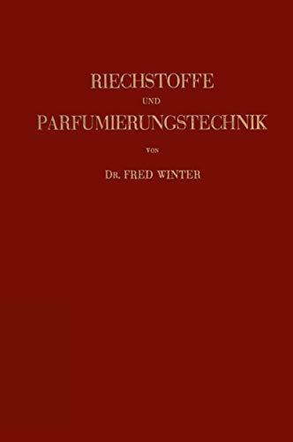 9783709156742: Riechstoffe und Parfumierungstechnik: Genesis, Charakteristik und Chemie der Riechstoffe unter Besonderer Ber�cksichtigung Ihrer Praktischen Verwendung zur Herstellung Komplexer Riechstoff-Gemische
