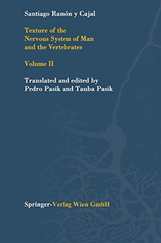 Texture of the Nervous System of Man and the Vertebrates: Santiago R. y Cajal