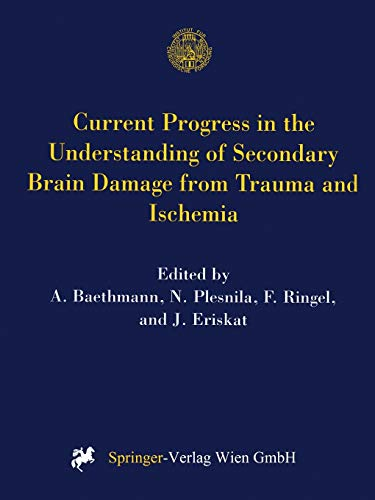 9783709173121: Current Progress in the Understanding of Secondary Brain Damage from Trauma and Ischemia: Proceedings of the 6th International Symposium: Mechanisms ... 1998 (Acta Neurochirurgica Supplement)