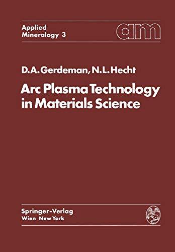 Arc Plasma Technology in Materials Science (Applied Mineralogy Technische Mineralogie): Dennis A. ...