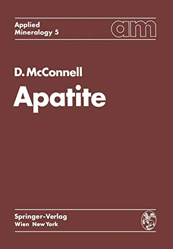 9783709183168: Apatite: Its Crystal Chemistry, Mineralogy, Utilization, and Geologic and Biologic Occurrences (Applied Mineralogy Technische Mineralogie) (Volume 5)