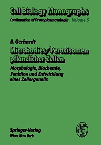 9783709184899: Microbodies/Peroxisomen pflanzlicher Zellen: Morphologie, Biochemie, Funktion und Entwicklung eines Zellorganells (Cell Biology Monographs) (Volume 5) (German Edition)