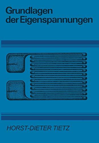 Grundlagen der Eigenspannungen. Entstehung in Metallen, Hochpolymeren und silikatischen Werkstoffen...