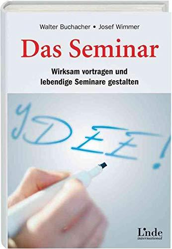 Das Seminar: Wirksam vortragen und lebendige Seminare gestalten (Hardback): Walter Buchacher, Josef...