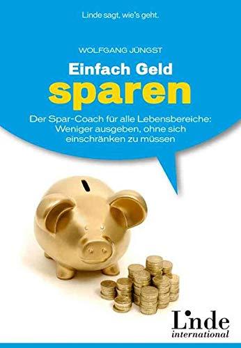 9783709302521: Einfach Geld sparen: Der Spar-Coach für alle Lebensbereiche: Weniger ausgeben, ohne sich einschränken zu müssen