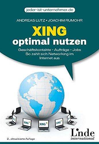 9783709302804: XING optimal nutzen: Geschäftskontakte - Aufträge - Jobs. So zahlt sich Networking im Internet aus