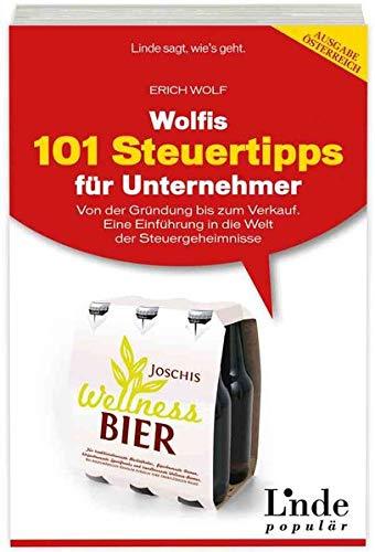 9783709303467: Wolfis 101 Steuertipps f�r Unternehmer: Von der Gr�ndung bis zum Verkauf. Eine Einf�hrung in die Welt der Steuergeheimnisse