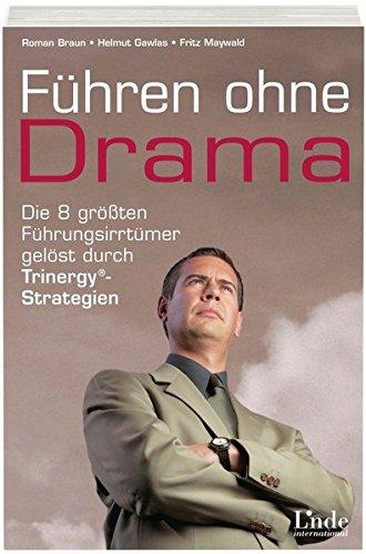 9783709305003: Führen ohne Drama: Die 8 größten Führungsirrtümer gelöst durch Trinergy®-Strategien