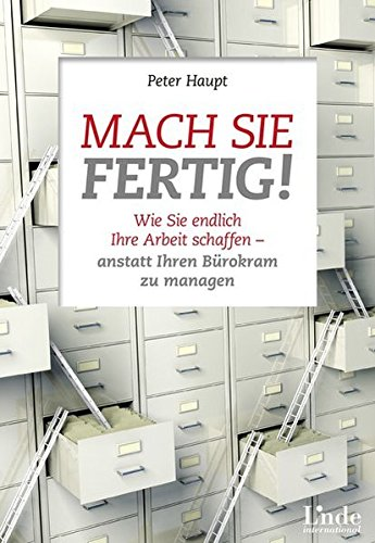 Mach sie fertig!: Wie Sie endlich Ihre Arbeit schaffen - anstatt Ihren Bürokram zu managen (...