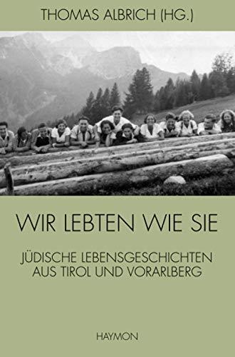 9783709972311: Wir lebten wie sie: Jüdische Lebensgeschichten aus Tirol und Vorarlberg