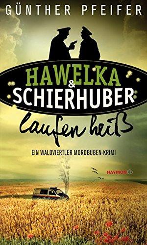 Hawelka & Schierhuber laufen heiß: Ein Waldviertler Mordbuben-Krimi: Pfeifer, Günther