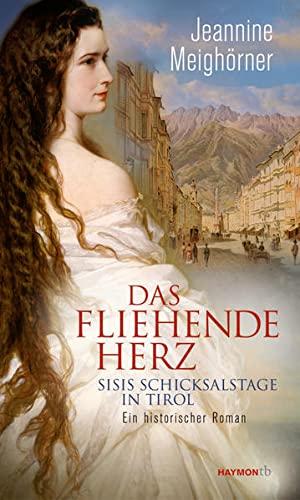 Das fliehende Herz: Sisis Schicksalstage in Tirol.: Jeannine Meighörner