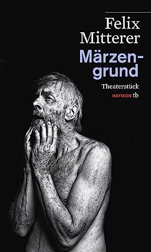 Märzengrund: Theaterstück (HAYMON TASCHENBUCH): Felix Mitterer