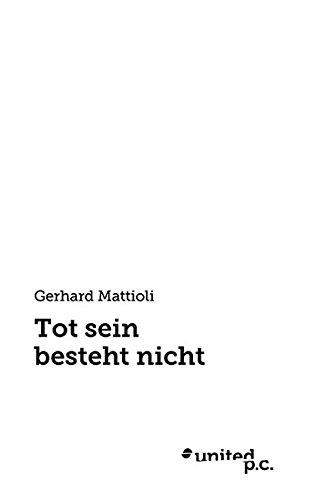 Tot Sein Besteht Nicht: Gerhard Mattioli