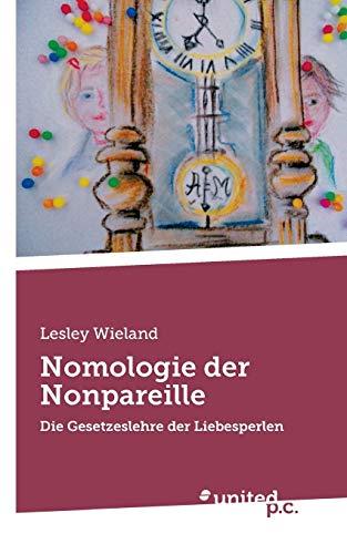 9783710304552: Nomologie der Nonpareille: Die Gesetzeslehre der Liebesperlen (German Edition)