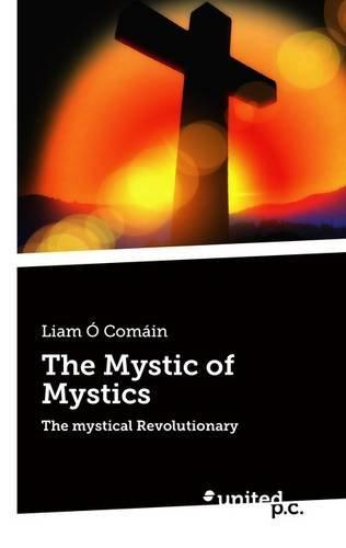 The Mystic of Mystics: Liam O Comain