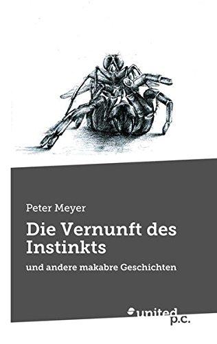Die Vernunft des Instinkts: Und Andere Makabre: Meyer, Peter