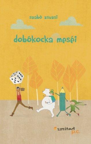 Dobókocka meséi (Hungarian Edition): Szabo Zsuzsi