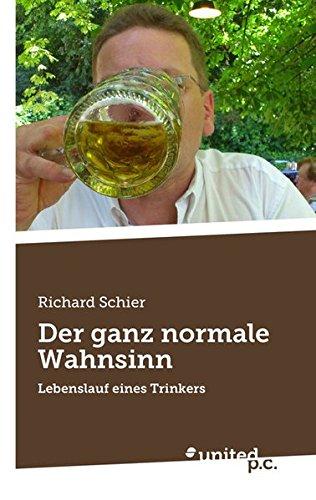 9783710319341: Der ganz normale Wahnsinn: Lebenslauf eines Trinkers (German Edition)