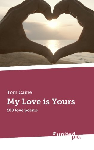 My Love is Yours: 100 love poems