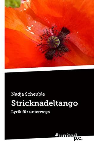 Stricknadeltango: Lyrik für unterwegs (Paperback): Nadja Scheuble