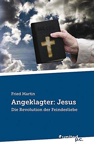 9783710323331: Angeklagter: Jesus: Die Revolution der Feindesliebe