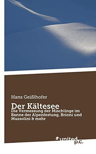 9783710324444: Der Kältesee: Die Vermessung der Mischlinge im Banne der Alpenfestung, Brioni und Mussolini & mehr (German Edition)